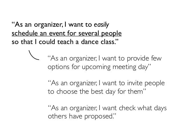 """""""As an organizer, I want to easilyschedule an event for several peopleso that I could teach a dance class.""""            """"As..."""
