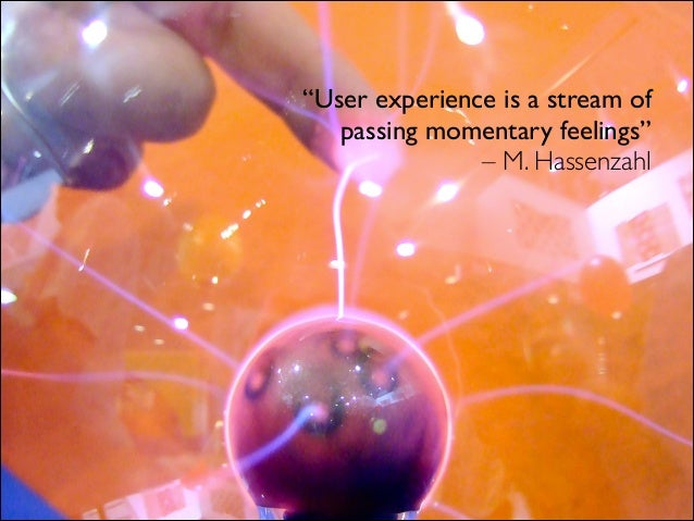 """""""User experience is a stream of passing momentary feelings"""" – M. Hassenzahl"""