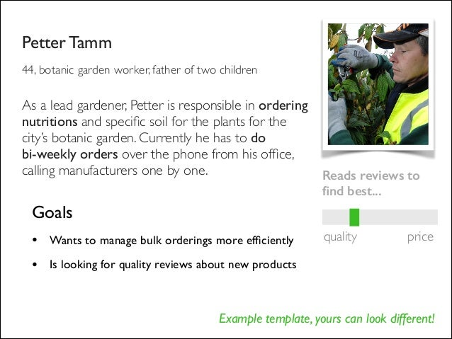 Example template, yours can look different! Petter Tamm   44, botanic garden worker, father of two children Goals  • Wan...