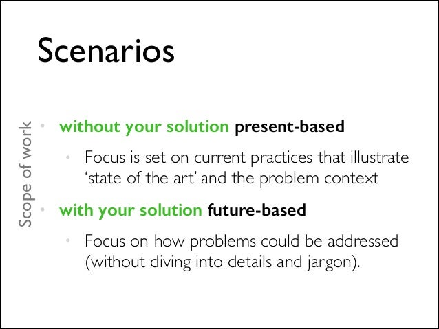 Scenarios • without your solution present-based • Focus is set on current practices that illustrate 'state of the art' and...