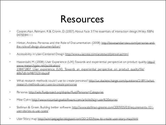 Resources • Cooper,Alan, Reimann, R & Cronin, D. (2007) About Face 3:The essentials of interaction design.Wiley; ISBN: 047...