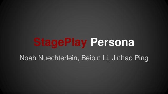 StagePlay Persona Noah Nuechterlein, Beibin Li, Jinhao Ping