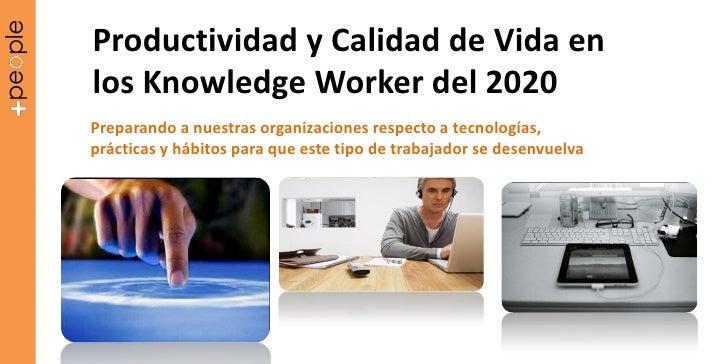 Productividad y Calidad de Vida enlos Knowledge Worker del 2020Preparando a nuestras organizaciones respecto a tecnologías...
