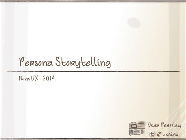 Persona Storytelling Nova UX - 2014  Dara Pressley @uxdiva