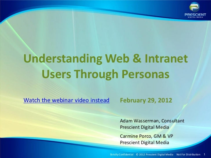Understanding Web & Intranet  Users Through PersonasWatch the webinar video instead       February 29, 2012               ...