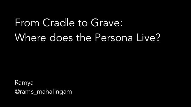 From Cradle to Grave: Where does the Persona Live? Ramya @rams_mahalingam