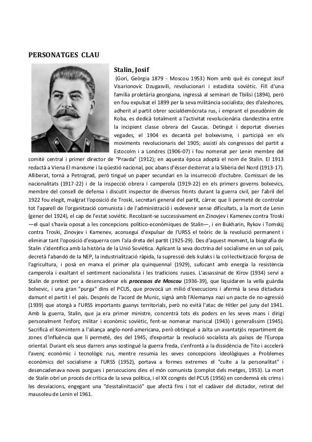 PERSONATGES CLAU Stalin, Josif (Gori, Geòrgia 1879 - Moscou 1953) Nom amb què és conegut Josif Visarionovic Dzugasvili, re...