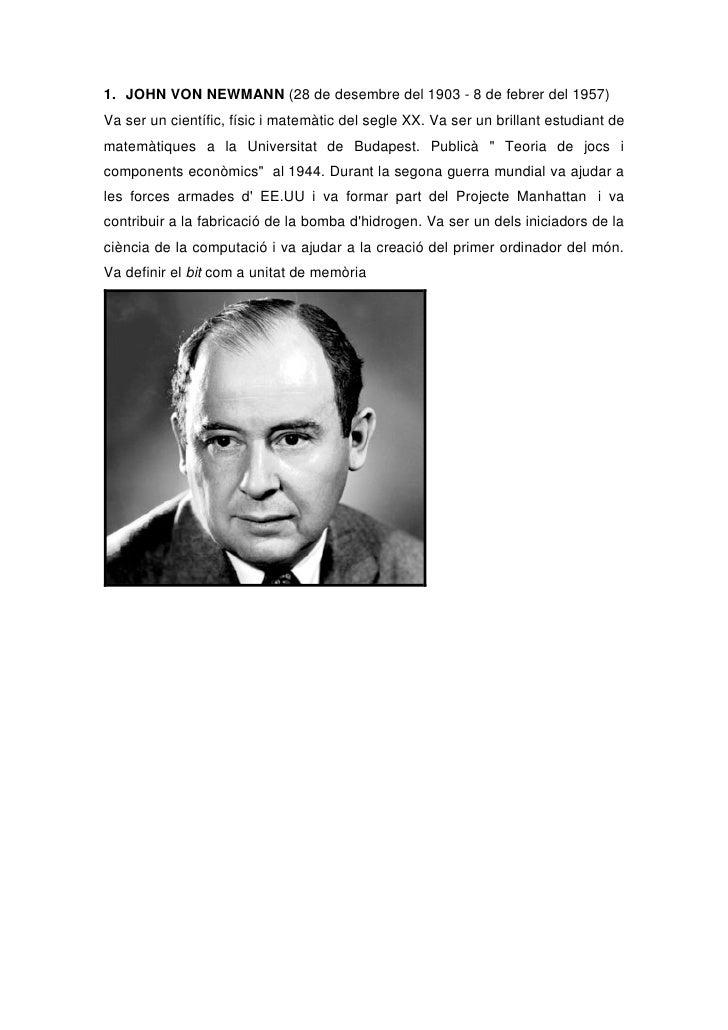 1. JOHN VON NEWMANN (28 de desembre del 1903 - 8 de febrer del 1957)Va ser un científic, físic i matemàtic del segle XX. V...