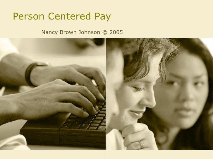 Person Centered Pay Nancy Brown Johnson © 2005