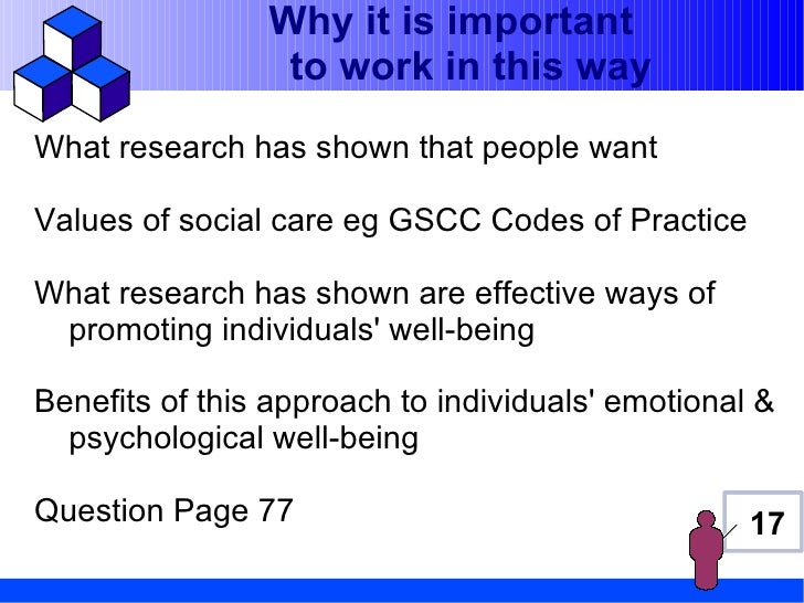 Why it is important                 to work in this wayWhat research has shown that people wantValues of social care eg GS...