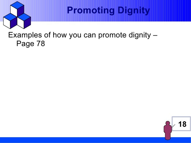 Promoting DignityExamples of how you can promote dignity –  Page 78                                            18