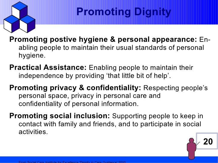 Promoting DignityPromoting postive hygiene & personal appearance: En-  abling people to maintain their usual standards of ...