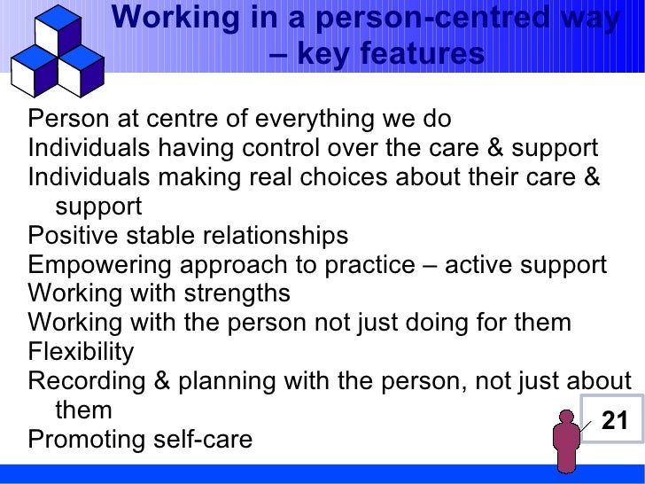 Working in a person-centred way                 – key featuresPerson at centre of everything we doIndividuals having contr...