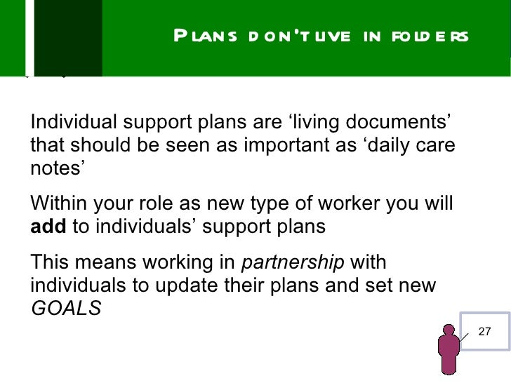 P lans d on't live in fold e rsIndividual support plans are 'living documents'that should be seen as important as 'daily c...