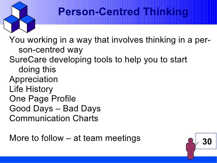 Person-Centred ThinkingYou working in a way that involves thinking in a per-   son-centred waySureCare developing tools to...