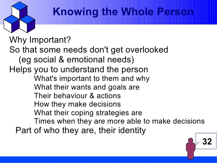 Knowing the Whole PersonWhy Important?So that some needs dont get overlooked  (eg social & emotional needs)Helps you to un...