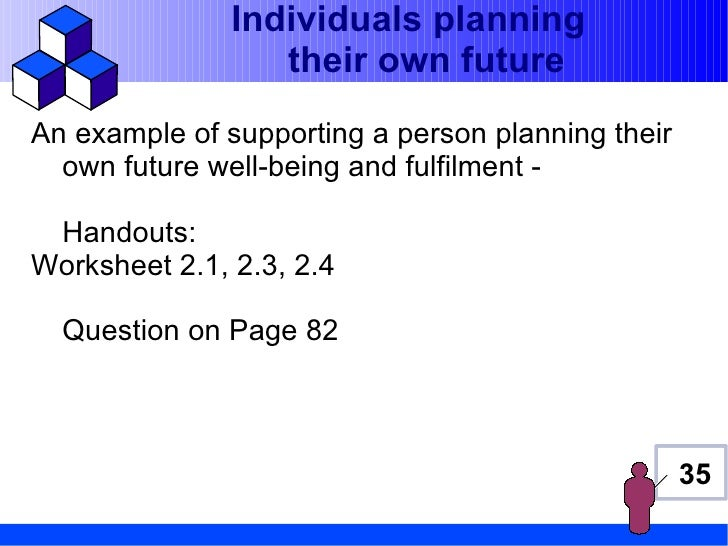 Individuals planning                  their own futureAn example of supporting a person planning their  own future well-be...