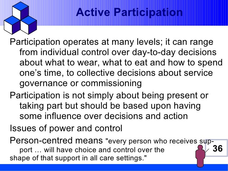 Active ParticipationParticipation operates at many levels; it can range   from individual control over day-to-day decision...