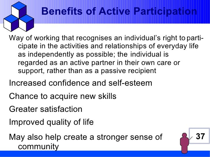 Benefits of Active ParticipationWay of working that recognises an individual's right to parti- cipate in the activities an...