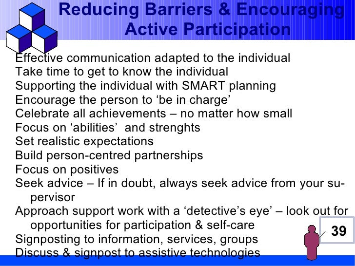 Reducing Barriers & Encouraging              Active ParticipationEffective communication adapted to the individualTake tim...