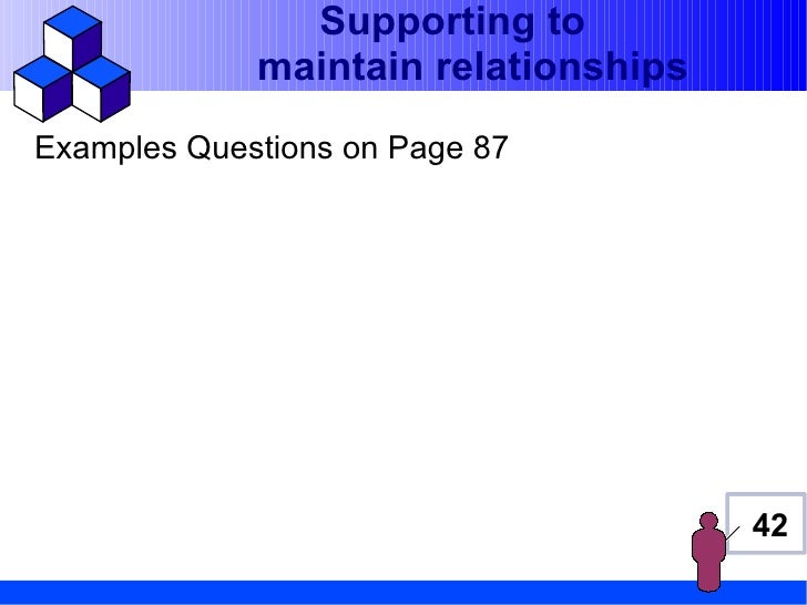 Supporting to             maintain relationshipsExamples Questions on Page 87                                      42