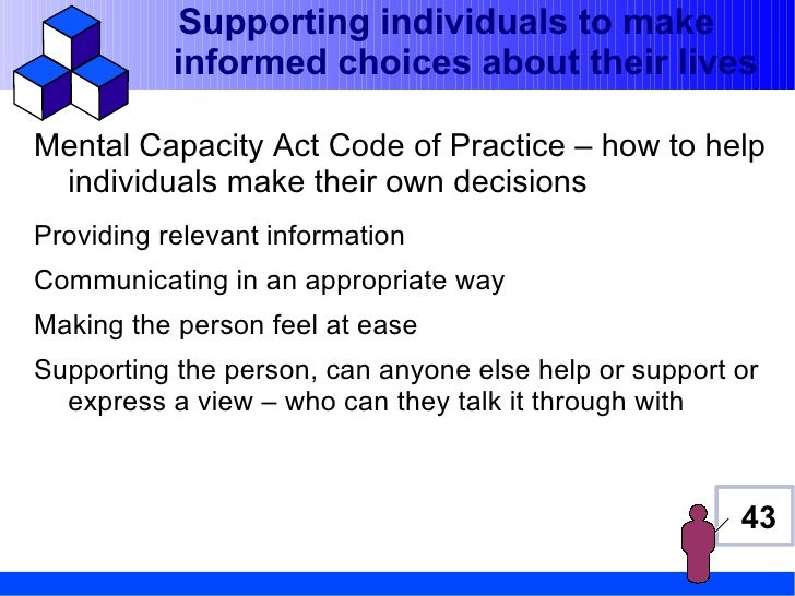 Supporting individuals to make           informed choices about their livesMental Capacity Act Code of Practice – how to h...