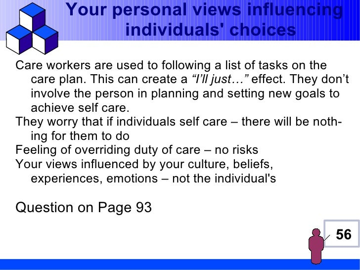 Your personal views influencing               individuals choicesCare workers are used to following a list of tasks on the...