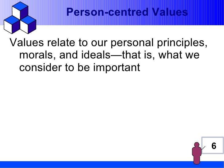 Person-centred ValuesValues relate to our personal principles, morals, and ideals—that is, what we consider to be importan...