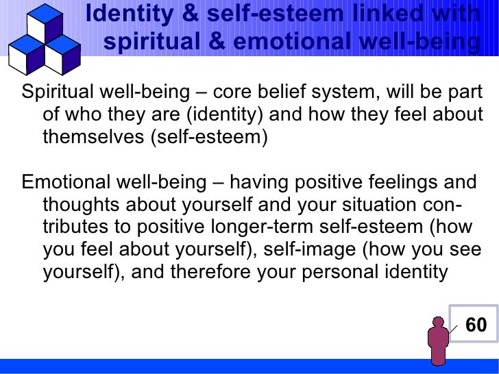 Identity & self-esteem linked with         spiritual & emotional well-beingSpiritual well-being – core belief system, will...