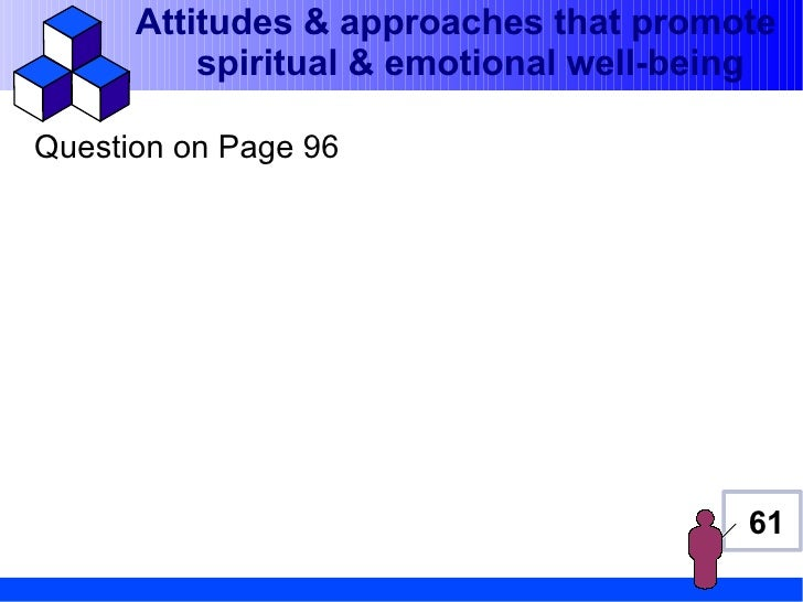 Attitudes & approaches that promote          spiritual & emotional well-beingQuestion on Page 96                          ...