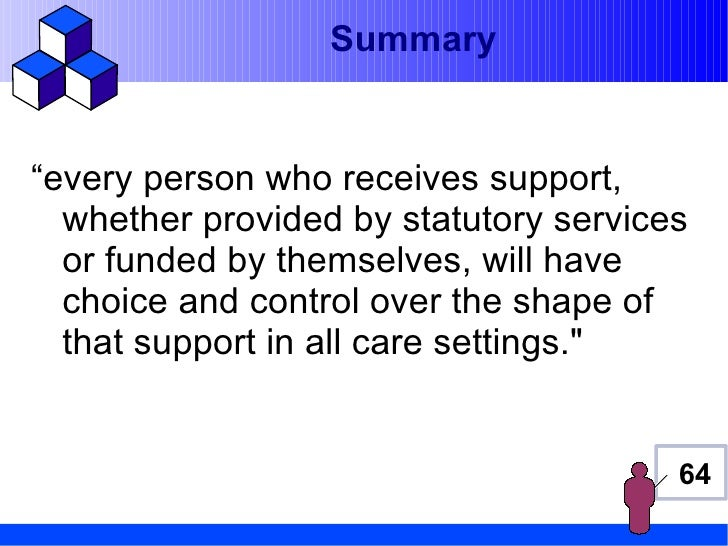 """Summary""""every person who receives support,  whether provided by statutory services  or funded by themselves, will have  ch..."""