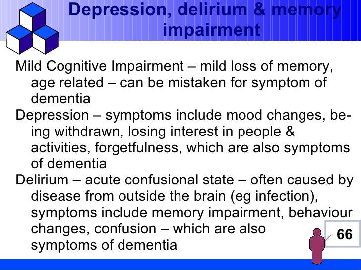 explain why depression delirium and age related memory impairment may be mistaken for dementia Essay about understand the process and  are affected by dementia 3 explain why depression, delirium and age related memory impairment may be mistaken for.