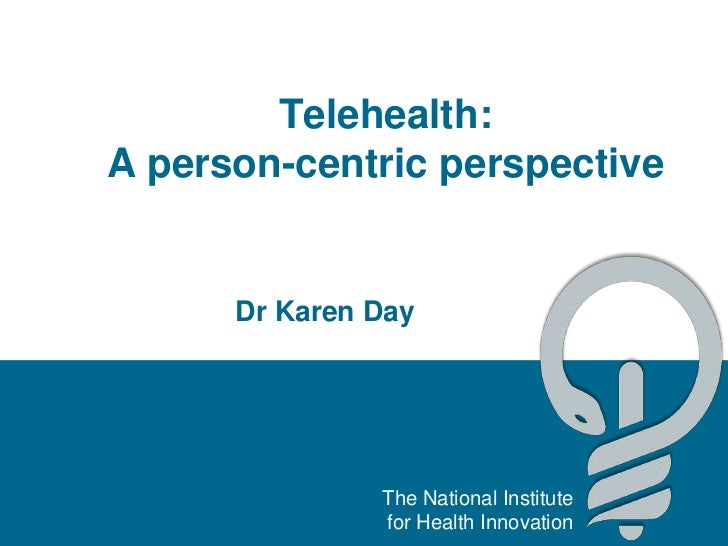 Telehealth: A person-centric perspective<br />Dr Karen Day<br />