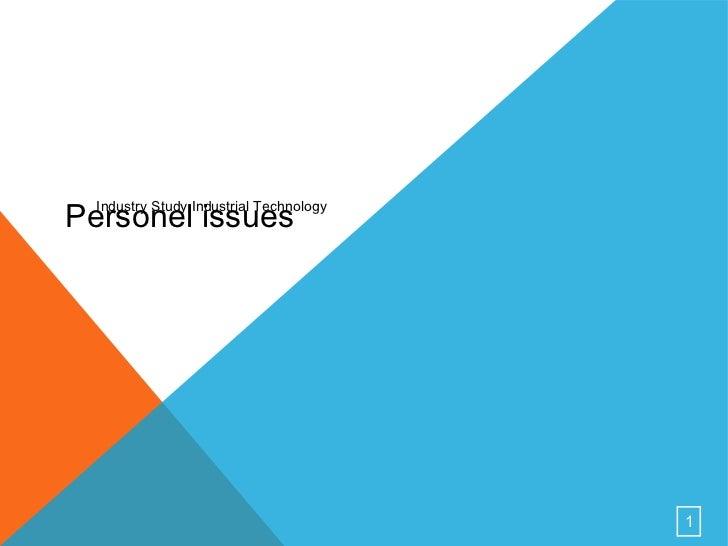 Personel issues <ul><li>Industry Study Industrial Technology </li></ul>