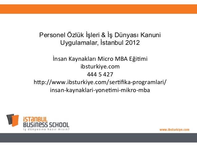 Personel Özlük İşleri & İş Dünyası Kanuni Uygulamalar, İstanbul 2012 İnsan  Kaynakları  Micro  MBA  Eği4mi   ibs...