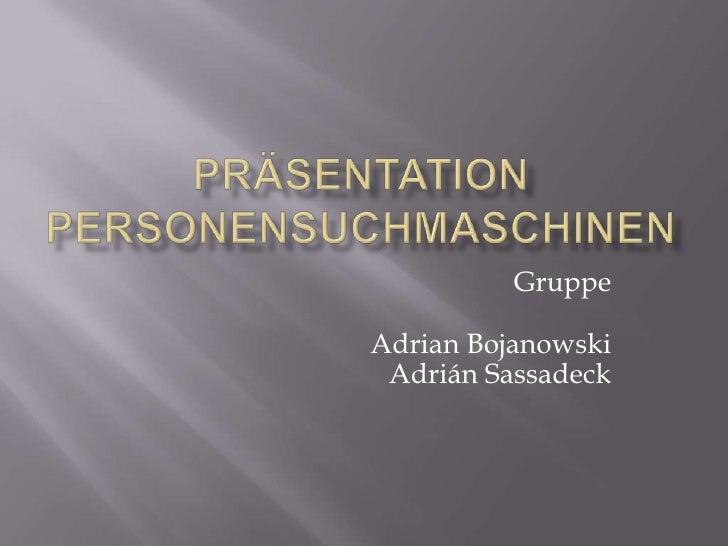 Präsentation Personensuchmaschinen<br />GruppeAdrian BojanowskiAdrián Sassadeck<br />