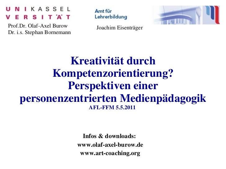 Kreativität durch Kompetenzorientierung? Perspektiven einer personenzentrierten Medienpädagogik AFL-FFM 5.5.2011   Infos &...