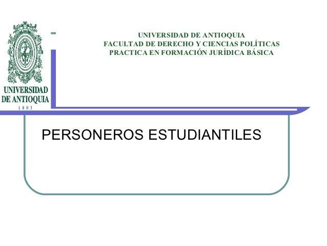 UNIVERSIDAD DE ANTIOQUIA      FACULTAD DE DERECHO Y CIENCIAS POLÍTICAS       PRACTICA EN FORMACIÓN JURÍDICA BÁSICAPERSONER...