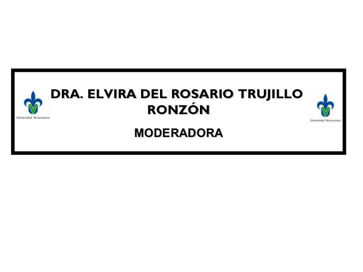 DRA. ELVIRA DEL ROSARIO TRUJILLO  RONZÓN MODERADORA