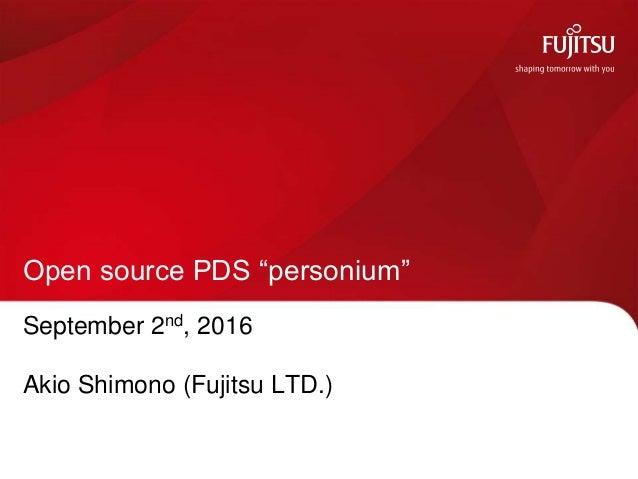 "September 2nd, 2016 Akio Shimono (Fujitsu LTD.) Open source PDS ""personium"""