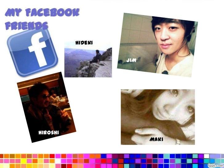 My Facebookfriends              Hideki                       JIM    Hiroshi                             Maki