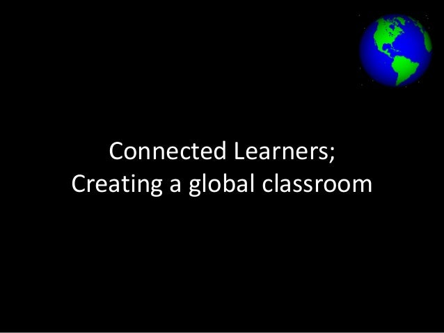 Connected Learners; Creating a global classroom