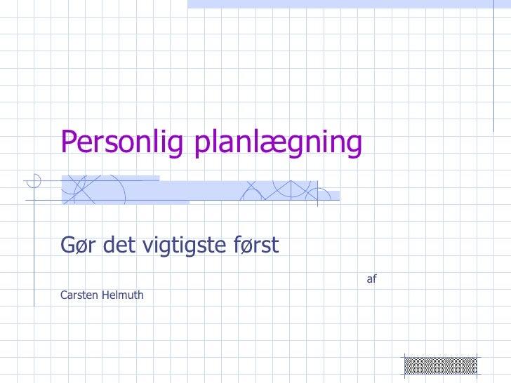 Personlig planlægning Gør det vigtigste først af Carsten Helmuth
