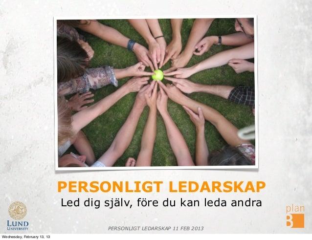 PERSONLIGT LEDARSKAP                             Led dig själv, före du kan leda andra                                    ...