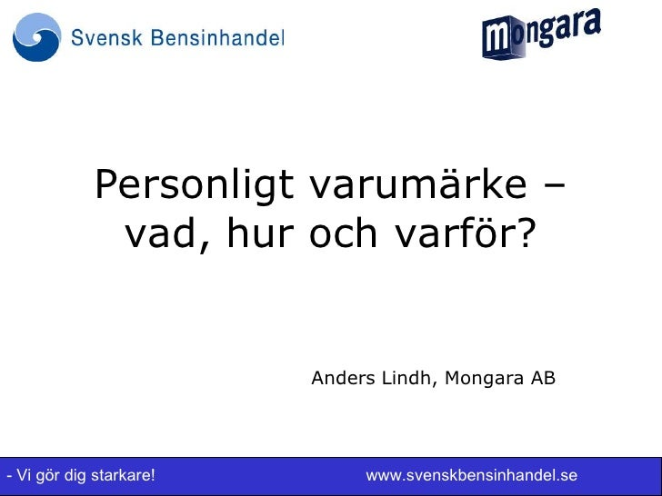 Personligt varumärke –             vad, hur och varför?                         Anders Lindh, Mongara AB- Vi gör dig stark...