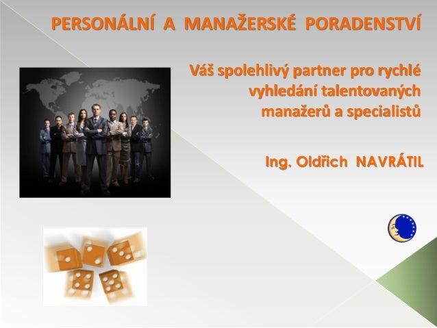 PERSONÁLNÍ A MANAŽERSKÉ PORADENSTVÍ             Váš spolehlivý partner pro rychlé                     vyhledání talentovan...