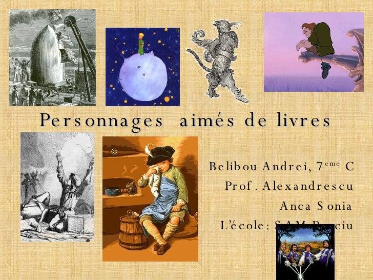 Personnages  aimés de livres Belibou Andrei, 7 eme  C Prof. Alexandrescu Anca Sonia L'école: SAM Panciu