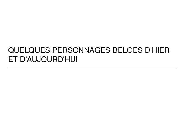 QUELQUES PERSONNAGES BELGES D'HIER  ET D'AUJOURD'HUI