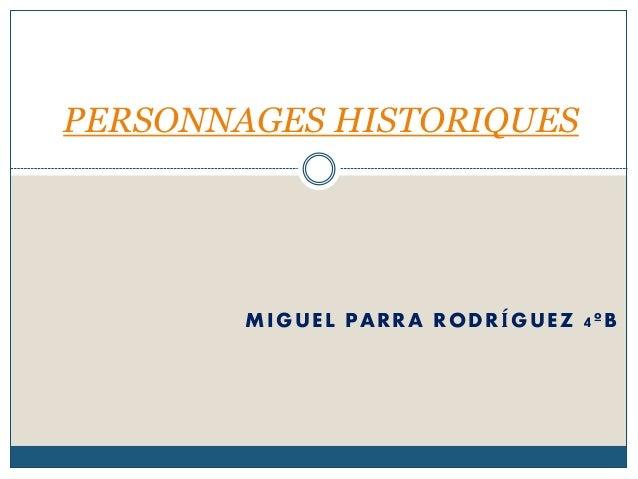 MIGUEL PARRA RODRÍGUEZ 4ºB PERSONNAGES HISTORIQUES