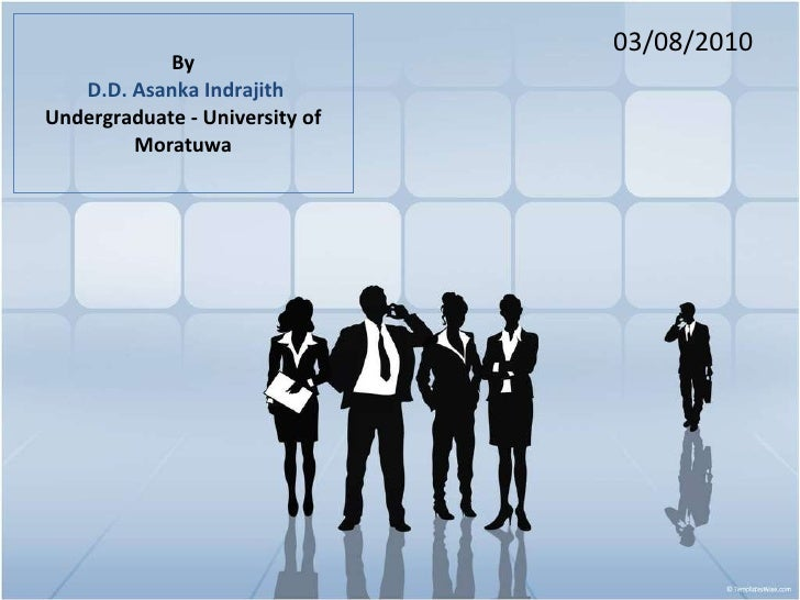 By  D.D. Asanka Indrajith Undergraduate - University of Moratuwa 03/08/2010